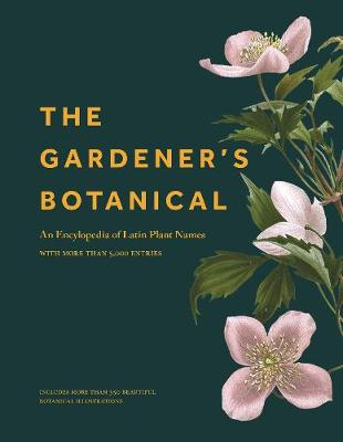 The Gardener's Botanical: An Encyclopedia of Latin Plant Names - with More than 5,000 Entries by The Gardener's Botanical Ross Bayton