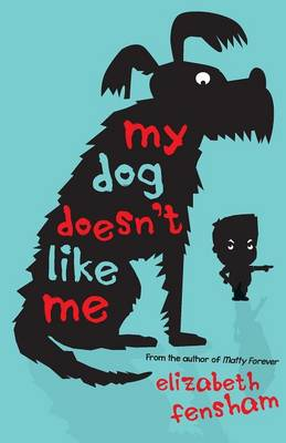 My Dog Doesn't Like Me by Elizabeth Fensham