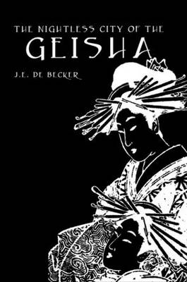 The Nightless City of Geisha by J. E. De Becker