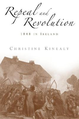 Repeal and Revolution by Christine Kinealy