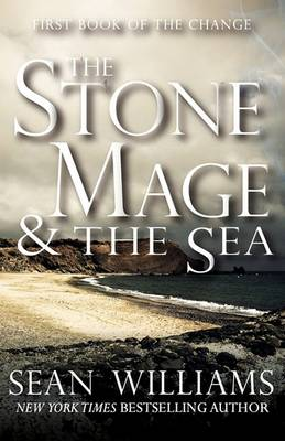 The Stone Mage & the Sea (First Book of the Change) by Sean Williams