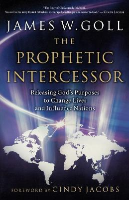 The Prophetic Intercessor by James W. Goll