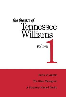 Theatre of Tennessee Williams Volume I: Battle of Angels, A Streetcar Named Desire, The Glass Menagerie by Tennessee Williams