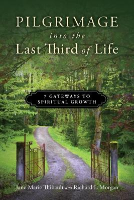 Pilgrimage Into the Last Third of Life by Jane Marie Thibault