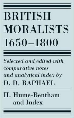 British Moralists: 1650-1800 British Moralists: 1650-1800 (Volumes 2) Hume-Bentham v. 2 by D. D. Raphael