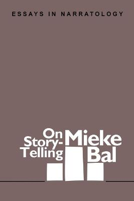 On Story-Telling: Essays in Narratology by Mieke Bal