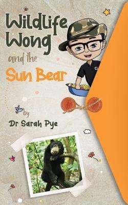 Wildlife Wong and the Sun Bear by Sarah Pye