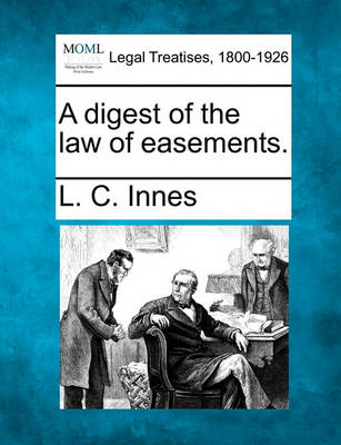 A Digest of the Law of Easements. by L C Innes