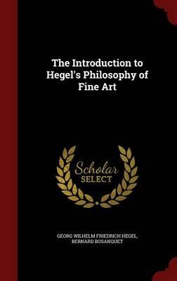 The Introduction to Hegel's Philosophy of Fine Art by Georg Wilhelm Friedrich Hegel