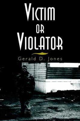 Victim or Violator by Gerald D Jones