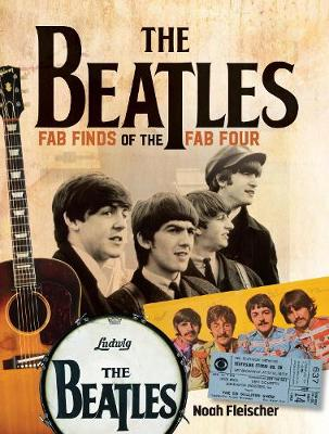 The Beatles - Fab Finds of the Fab Four by Noah Fleisher