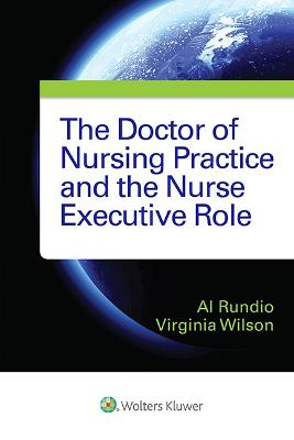 The Doctor of Nursing Practice and the Nurse Executive Role by Albert Rundio