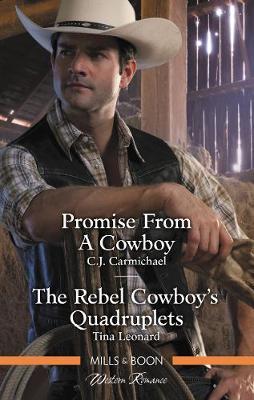Promise From A Cowboy/The Rebel Cowboy's Quadruplets by C. J. Carmichael