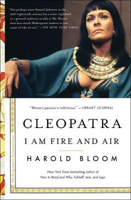 Cleopatra: I Am Fire and Air by Harold Bloom