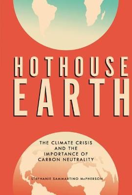 Hothouse Earth: The Climate Crisis and the Importance of Carbon Neutrality book