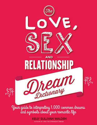 The Love, Sex, and Relationship Dream Dictionary by Kelly Sullivan Walden