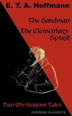 Sandman. The Elementary Spirit (Two Mysterious Tales. German Classics) by E. T. A. Hoffmann