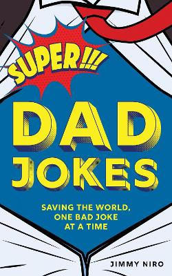 Super Dad Jokes: Saving the World, One Bad Joke at a Time by Jimmy Niro