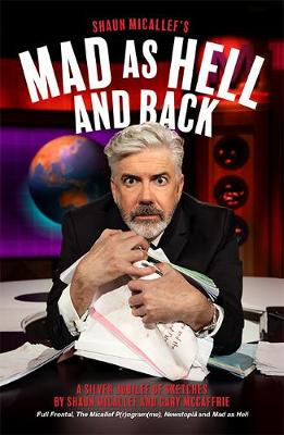 Mad as Hell and Back: A Silver Jubilee of Sketches by Shaun Micallef and Gary McCaffrie by Shaun Micallef