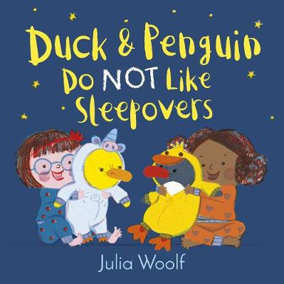 Duck and Penguin Do Not Like Sleepovers by Julia Woolf