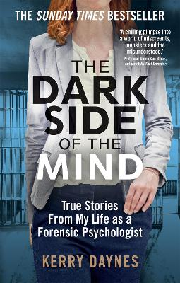 The Dark Side of the Mind: True Stories from My Life as a Forensic Psychologist by Kerry Daynes