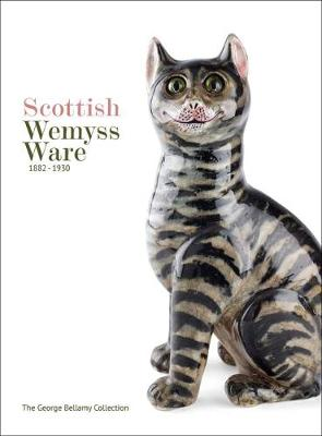 Scottish Wemyss Ware 1882-1930: The George Bellamy Collection by George Bellamy