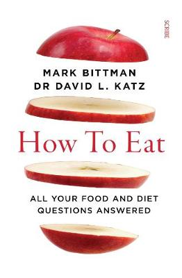 How to Eat: All your food and diet questions answered by Mark Bittman