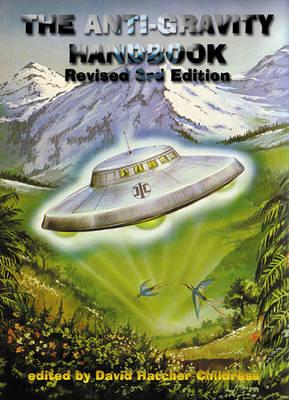 Anti-Gravity Handbook by David Hatcher Childress