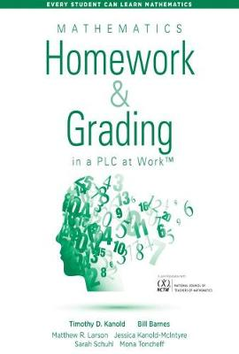 Mathematics Homework and Grading in a PLC at Work (TM) by Timothy D. Kanold