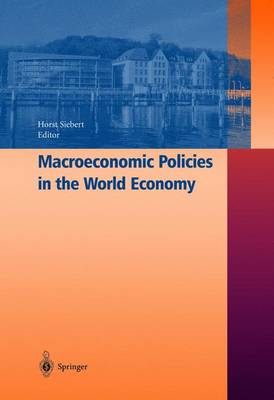 Macroeconomic Policies in the World Economy by Horst Siebert