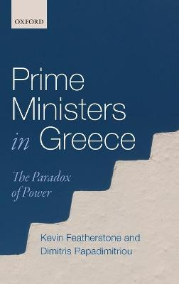 Prime Ministers in Greece by Kevin Featherstone