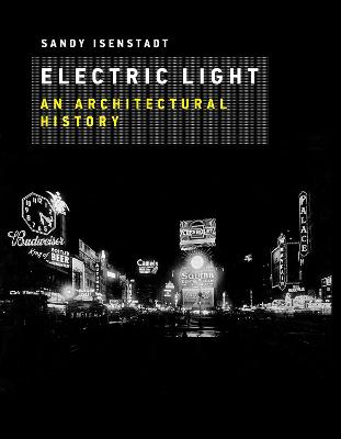 Electric Light: An Architectural History by Sandy Isenstadt