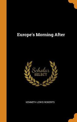 Europe's Morning After by Kenneth Lewis Roberts
