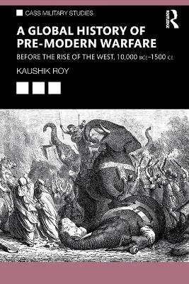 A Global History of Pre-Modern Warfare: Before the Rise of the West, 10,000 BCE-1500 CE book