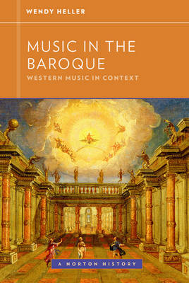 Music in the Baroque by Wendy Heller
