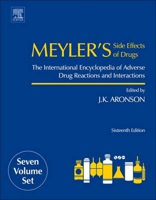 Meyler's Side Effects of Drugs: The International Encyclopedia of Adverse Drug Reactions and Interactions by Jeffrey K. Aronson
