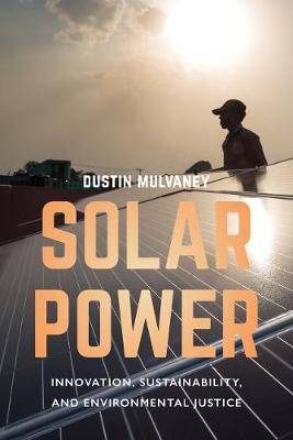 Solar Power: Innovation, Sustainability, and Environmental Justice by Dustin Mulvaney