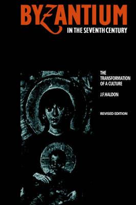 Byzantium in the Seventh Century by John F. Haldon