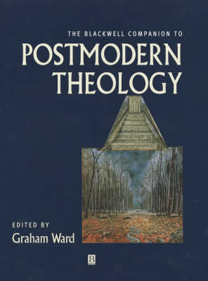 The Blackwell Companion to Postmodern Theology by Graham Ward