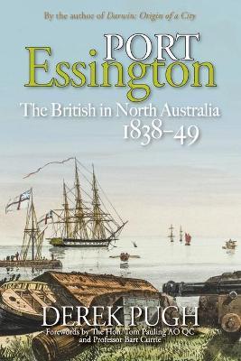 Port Essington: The British in North Australia 1838-49 by Derek Pugh