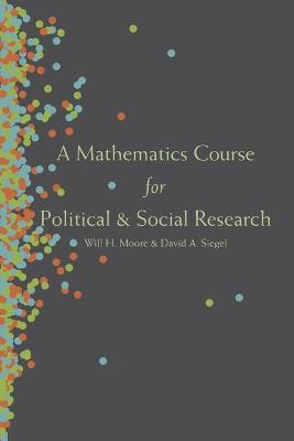 A Mathematics Course for Political and Social Research by Will H. Moore