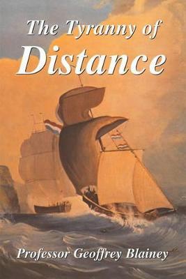 The Tyranny of Distance by Geoffrey Blainey