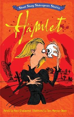 Short, Sharp Shakespeare Stories: Hamlet by Tom Morgan-Jones