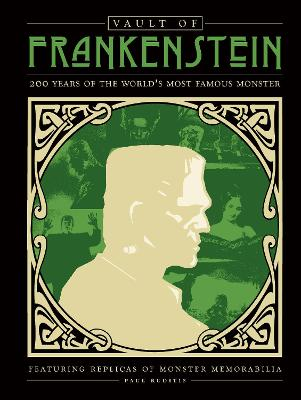 Vault of Frankenstein: 200 Years of the World's Most Famous Monster by Paul Ruditis