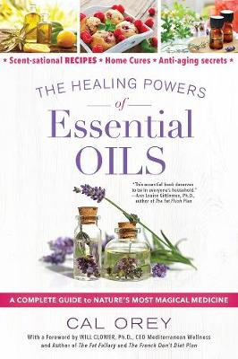 The Healing Powers Of Essential Oils: A Complete Guide to Nature's Most Magical Medicine book