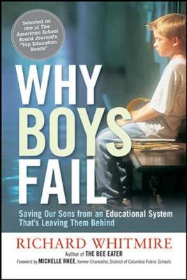Why Boys Fail: Saving Our Sons from an Educational System Thats Leaving Them Behind by Richard Whitmire