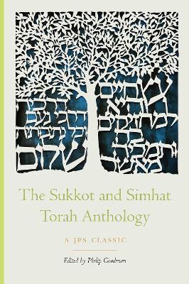 The Sukkot and Simhat Torah Anthology by Philip Goodman