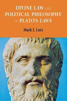 Divine Law and Political Philosophy in Plato's Laws by Mark J Lutz