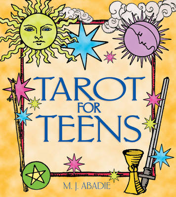 Tarot for Teens by M. J. Abadie
