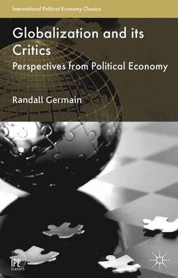 Globalization and its Critics: Perspectives from Political Economy: 2013 by Randall D. Germain